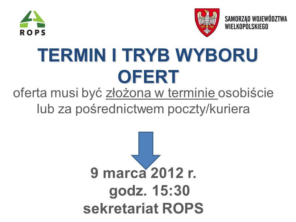 TERMIN I TRYB WYBORU OFERT oferta musi być złożona w terminie osobiście lub za pośrednictwem poczty/kuriera 9 marca 2012 r.