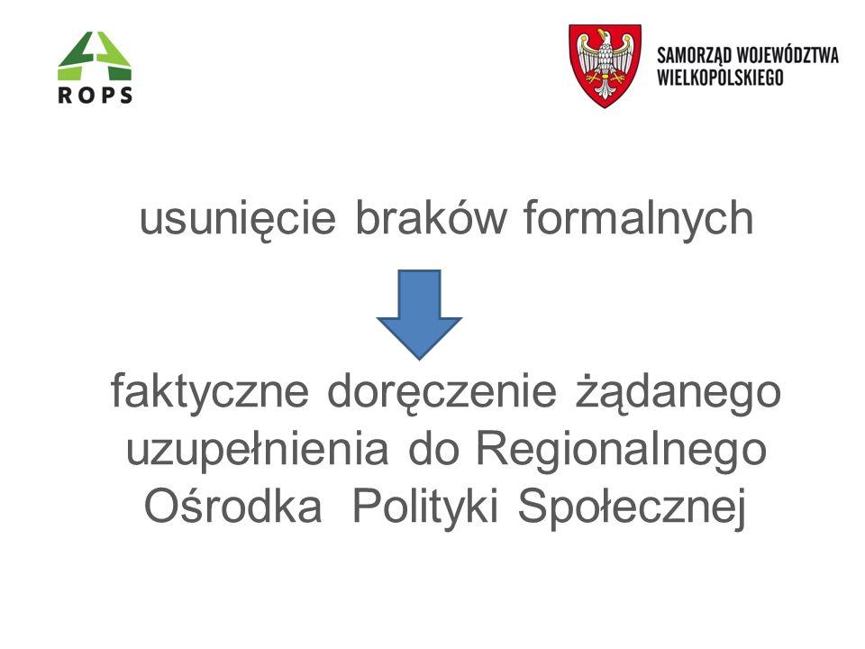 usunięcie braków formalnych faktyczne doręczenie żądanego uzupełnienia do Regionalnego Ośrodka Polityki Społecznej