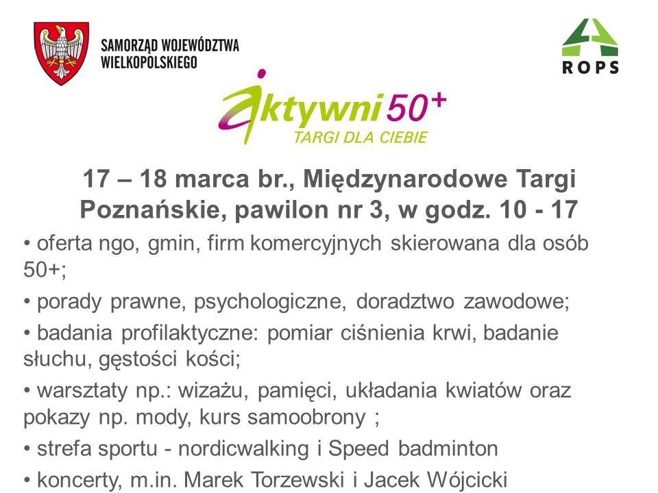 17 – 18 marca br., Międzynarodowe Targi Poznańskie, pawilon nr 3, w godz. 10 - 17 oferta ngo, gmin, firm komercyjnych skierowana dla osób 50+; porady