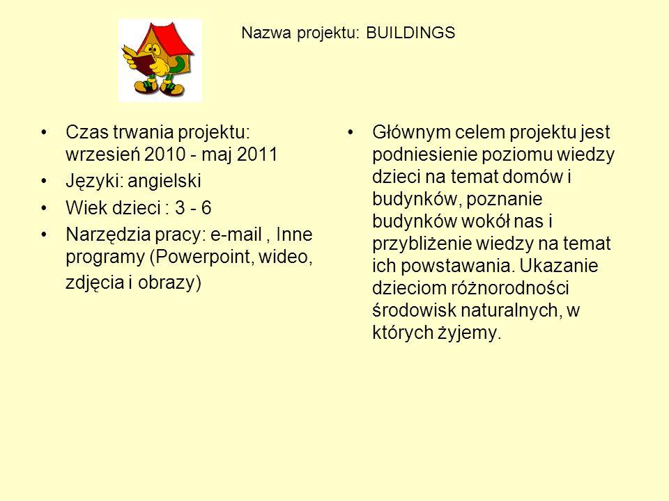 Czas trwania projektu: wrzesień 2010 - maj 2011 Języki: angielski Wiek dzieci : 3 - 6 Narzędzia pracy: e-mail, Inne programy (Powerpoint, wideo, zdjęc