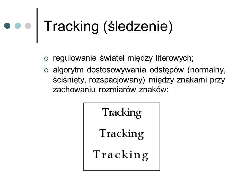 Tracking (śledzenie) regulowanie świateł między literowych; algorytm dostosowywania odstępów (normalny, ściśnięty, rozspacjowany) między znakami przy