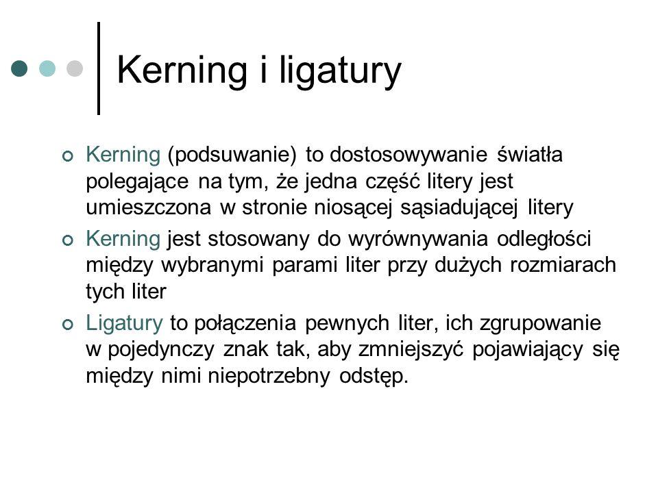 Kerning i ligatury Kerning (podsuwanie) to dostosowywanie światła polegające na tym, że jedna część litery jest umieszczona w stronie niosącej sąsiadu