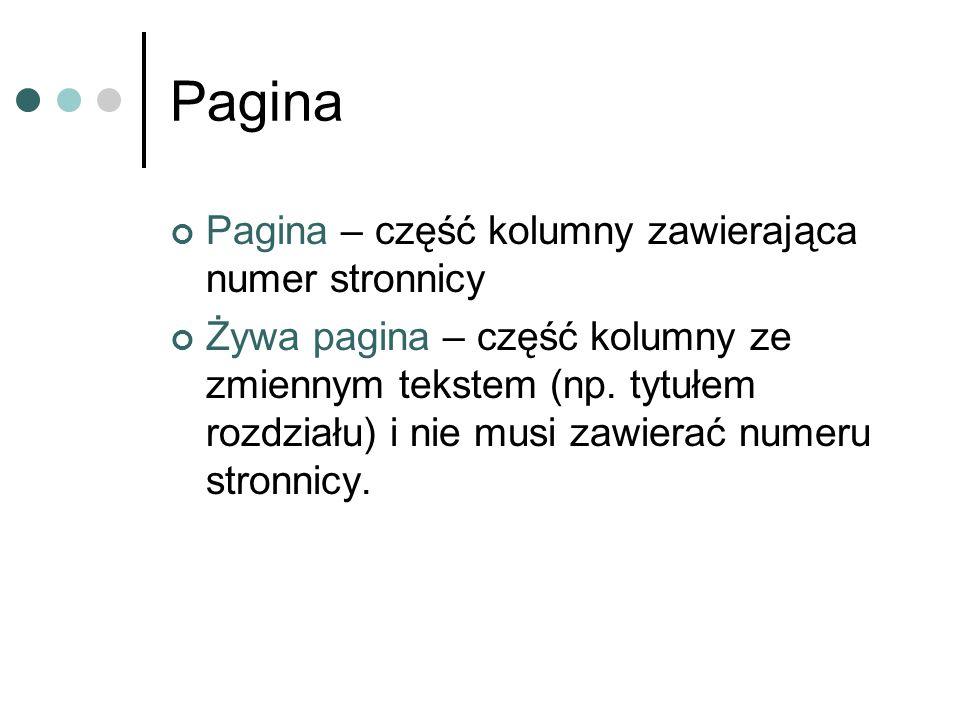 Pagina Pagina – część kolumny zawierająca numer stronnicy Żywa pagina – część kolumny ze zmiennym tekstem (np. tytułem rozdziału) i nie musi zawierać