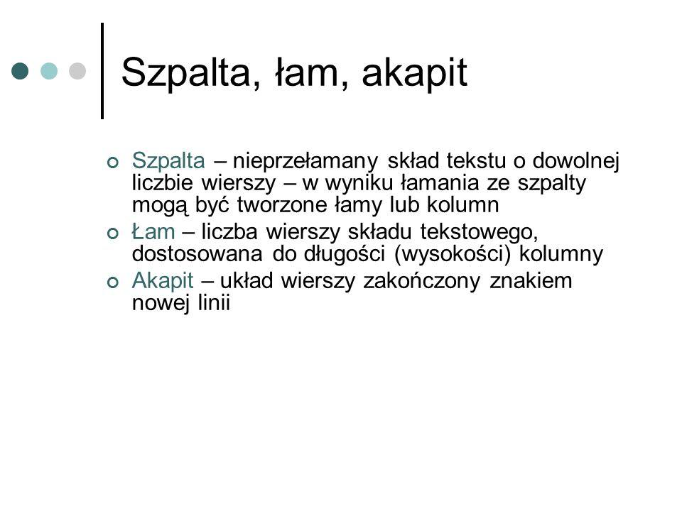 Szpalta, łam, akapit Szpalta – nieprzełamany skład tekstu o dowolnej liczbie wierszy – w wyniku łamania ze szpalty mogą być tworzone łamy lub kolumn Ł