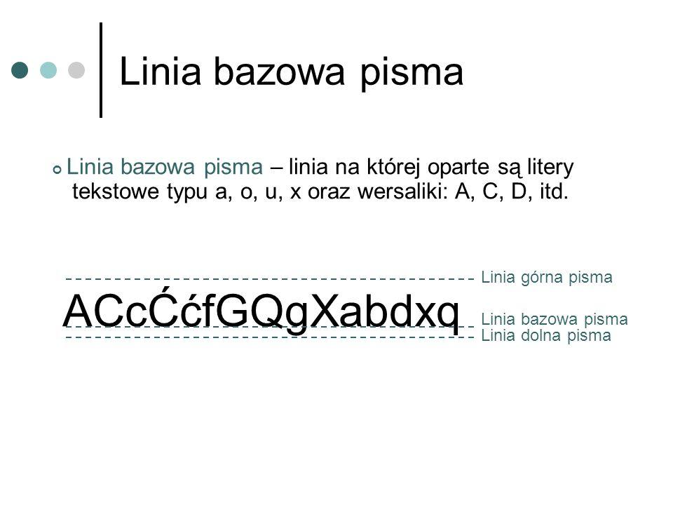 Linia bazowa pisma ACcĆćfGQgXabdxq Linia górna pisma Linia dolna pisma Linia bazowa pisma Linia bazowa pisma – linia na której oparte są litery teksto
