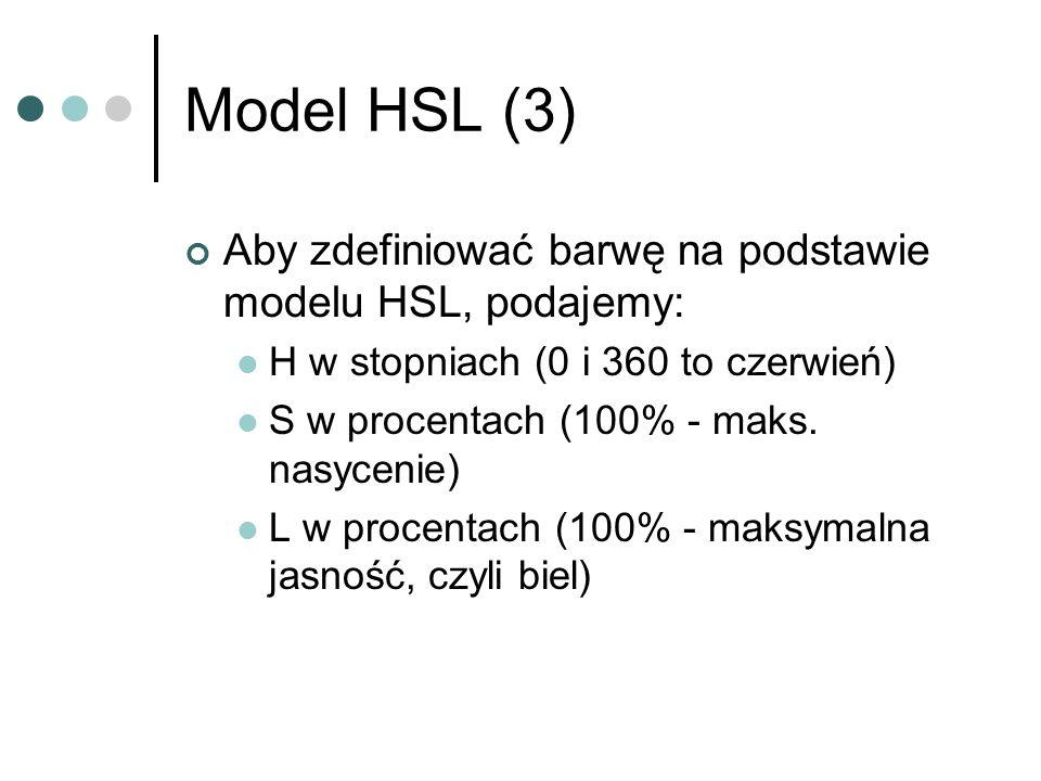 Model HSL (3) Aby zdefiniować barwę na podstawie modelu HSL, podajemy: H w stopniach (0 i 360 to czerwień) S w procentach (100% - maks. nasycenie) L w