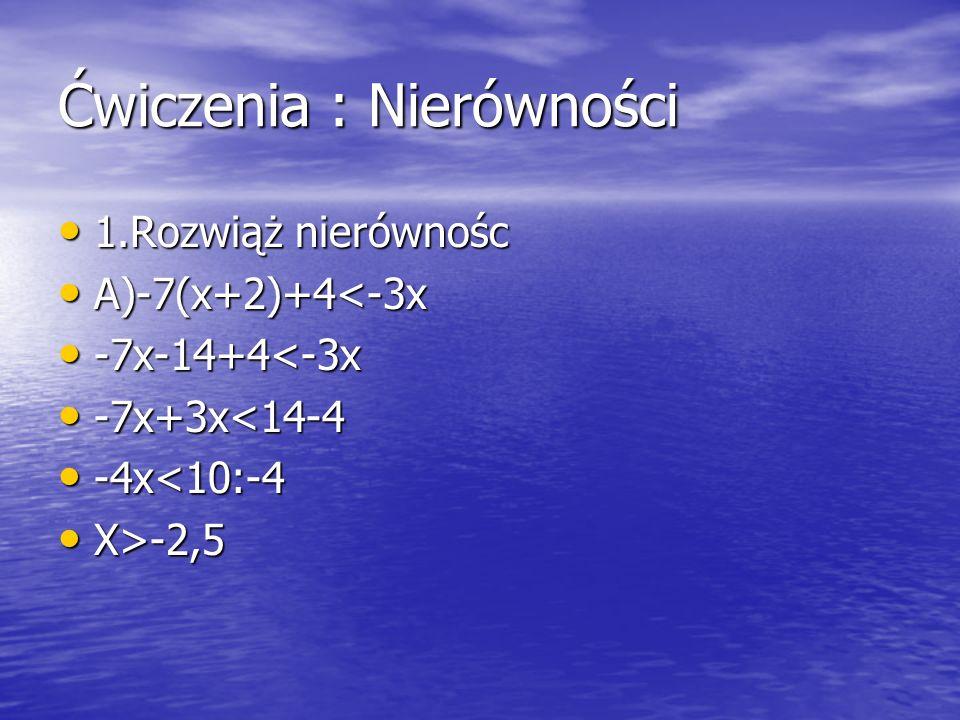 Ćw.2 Rozwiąż nierówności A)3(2-x+1)<5-8+4x-2-4x-8x A)3(2-x+1)<5-8+4x-2-4x-8x 6-3x+3<-3-2-8x 6-3x+3<-3-2-8x -3x+8x<-5-6-3 -3x+8x<-5-6-3 5x<-14:5 5x<-14:5 X<2,8 X<2,8