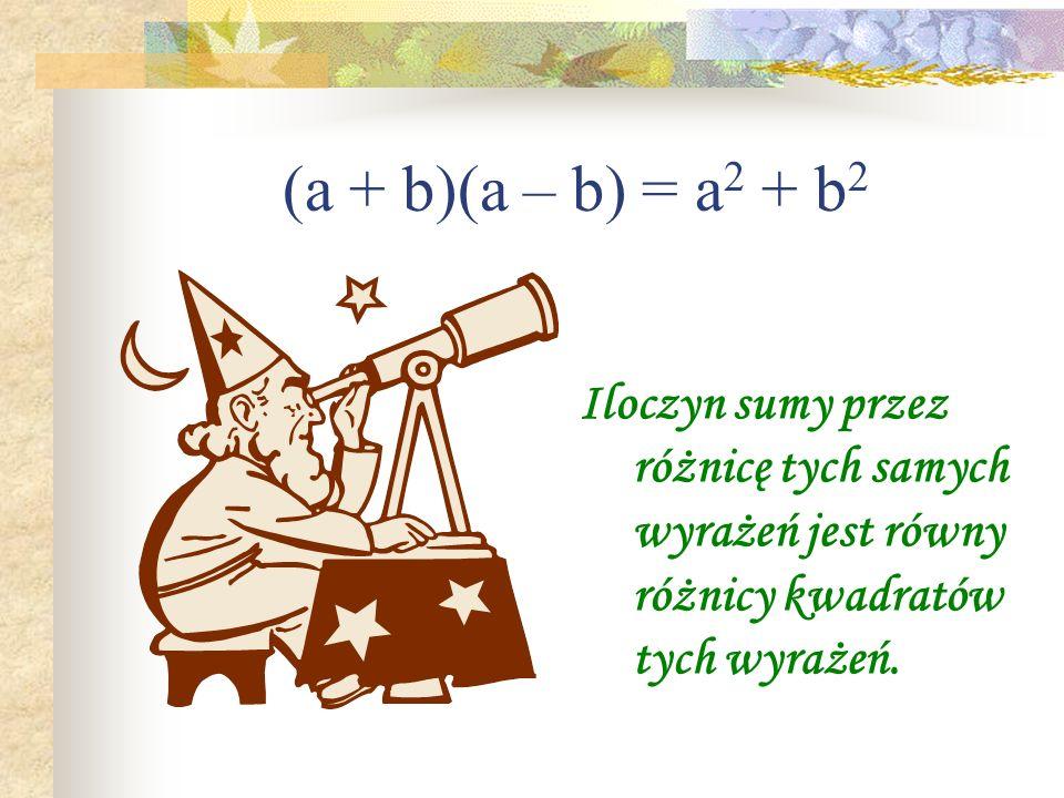 ( a – b ) 2 =a 2 –2ab +b 2 Kwadrat różnicy dwóch wyrażeń Jest równy kwadratowi Pierwszego wyrażenia minus podwojony iloczyn pierwszego wyrażenia przez