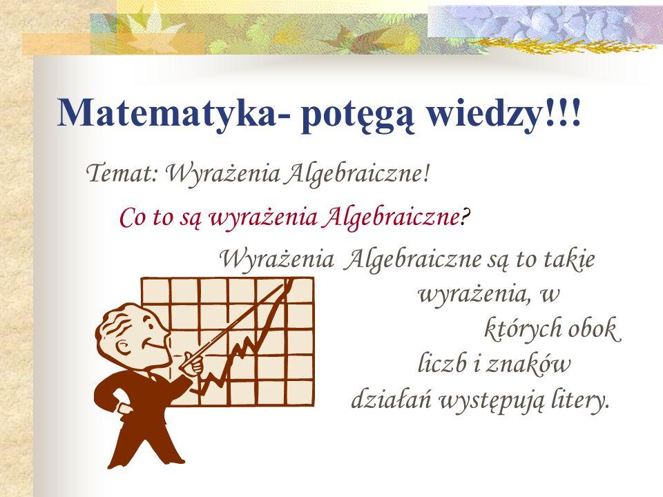 Matematyka- potęgą wiedzy!!.Temat: Wyrażenia Algebraiczne.