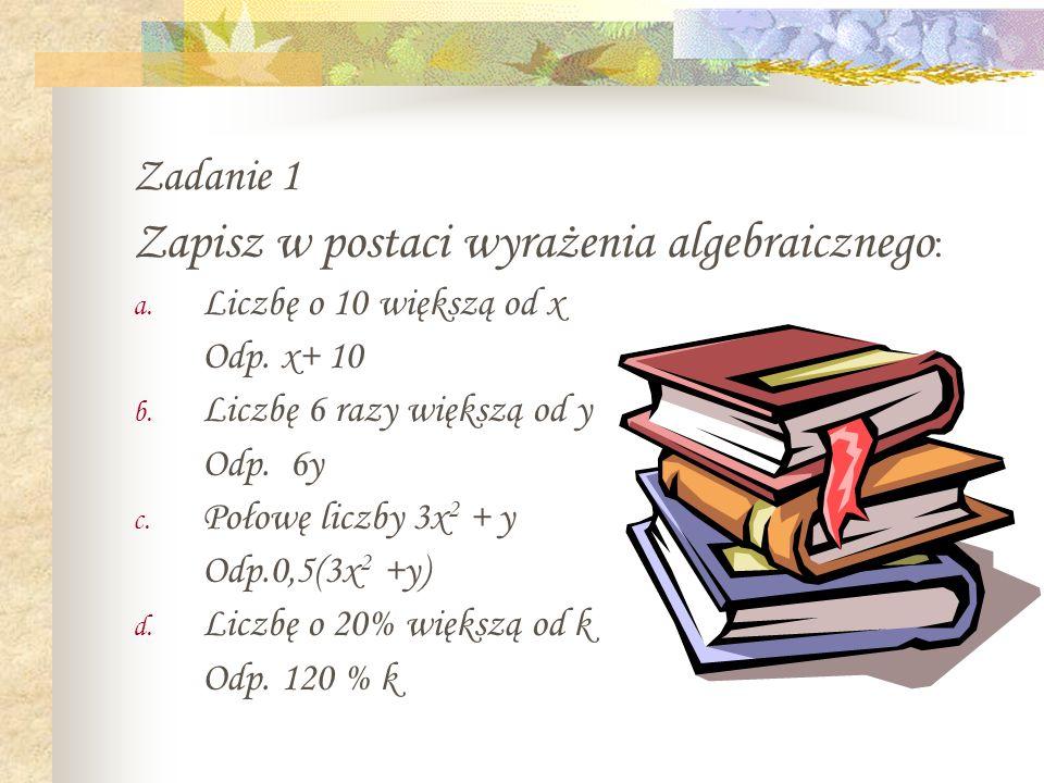 Zadanie 1 Zapisz w postaci wyrażenia algebraicznego : a.
