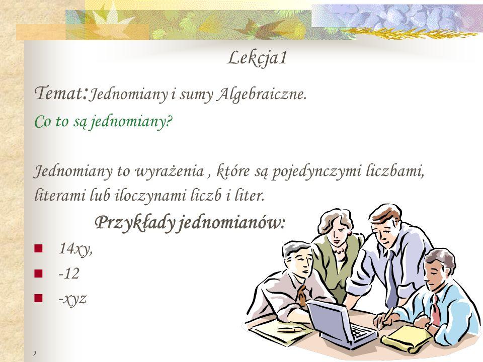 Lekcja1 Temat : Jednomiany i sumy Algebraiczne.Co to są jednomiany.