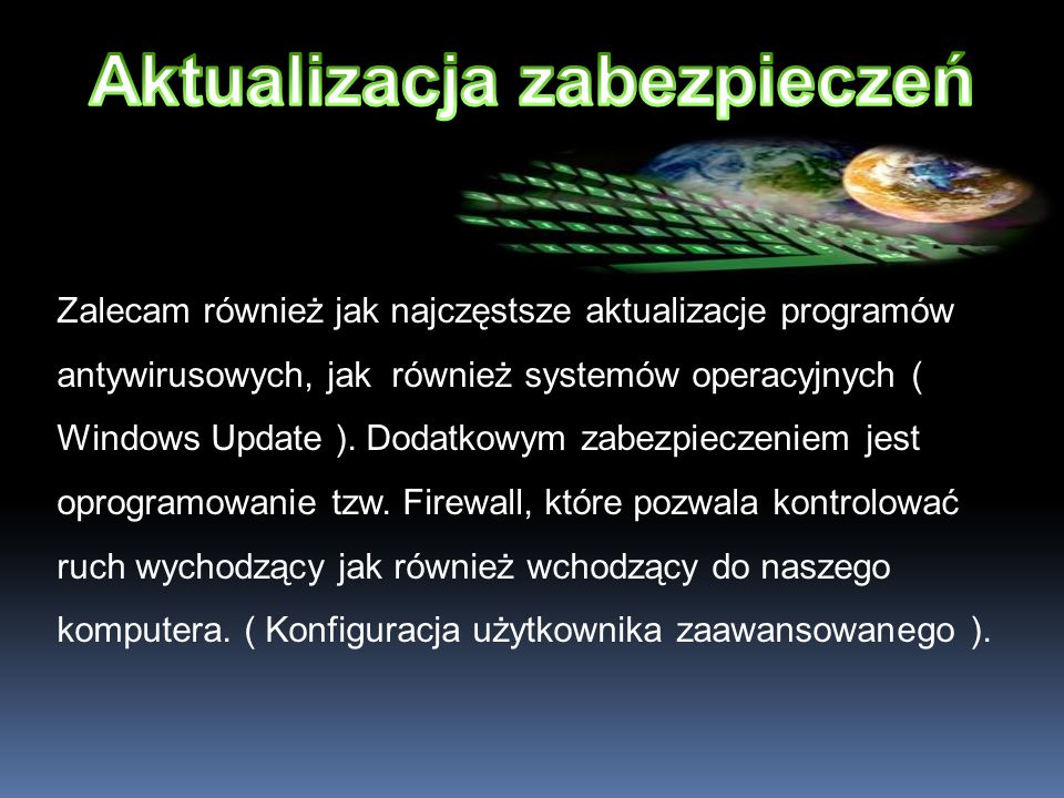 Zalecam również jak najczęstsze aktualizacje programów antywirusowych, jak również systemów operacyjnych ( Windows Update ). Dodatkowym zabezpieczenie