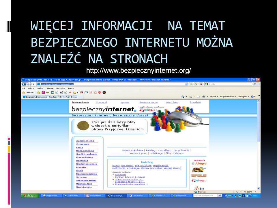 WIĘCEJ INFORMACJI NA TEMAT BEZPIECZNEGO INTERNETU MOŻNA ZNALEŹĆ NA STRONACH http://www.bezpiecznyinternet.org/