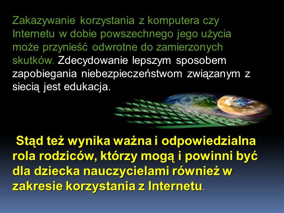 Zakazywanie korzystania z komputera czy Internetu w dobie powszechnego jego użycia może przynieść odwrotne do zamierzonych skutków. Zdecydowanie lepsz