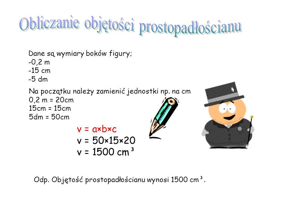 Najczęściej używane jednostki objętości : 1 metr sześcienny (1 m³) 1 decymetr sześcienny (1dm³) 1 centymetr sześcienny (1cm³) 1 milimetr sześcienny(1m