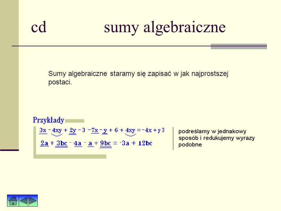 cd sumy algebraiczne sumą algebraiczną wyrazami sumy Wyrażenie algebraiczne, które powstaje przez dodawanie jednomianów, nazywamy sumą algebraiczną. J