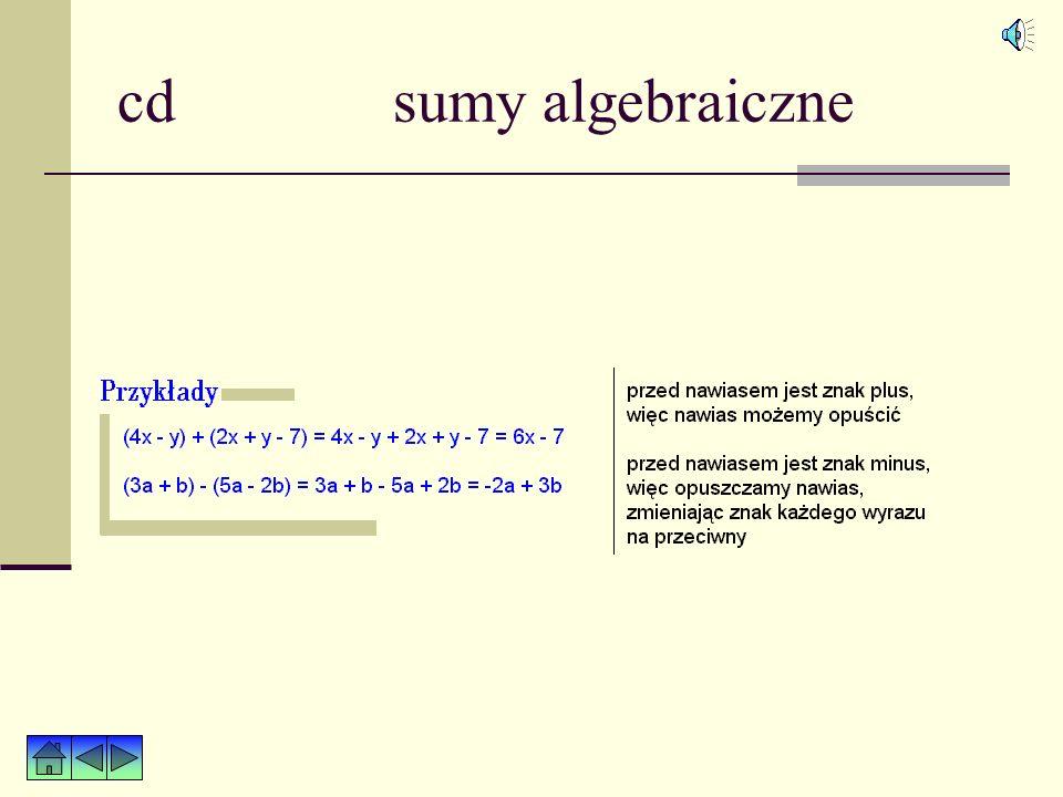 cd sumy algebraiczne Sumy algebraiczne staramy się zapisać w jak najprostszej postaci.
