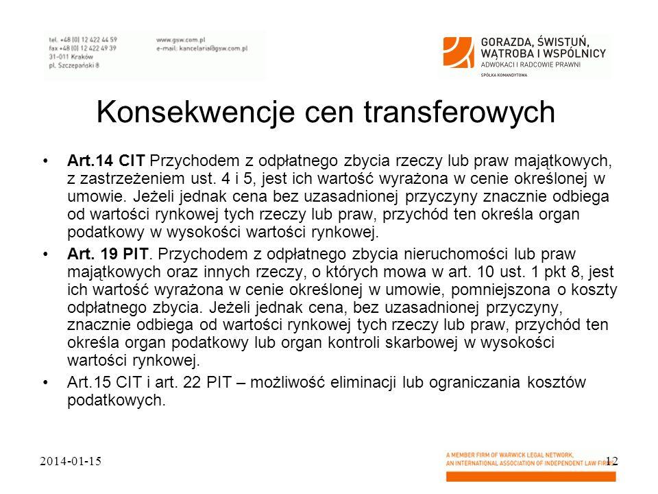 Konsekwencje cen transferowych Art.14 CIT Przychodem z odpłatnego zbycia rzeczy lub praw majątkowych, z zastrzeżeniem ust. 4 i 5, jest ich wartość wyr