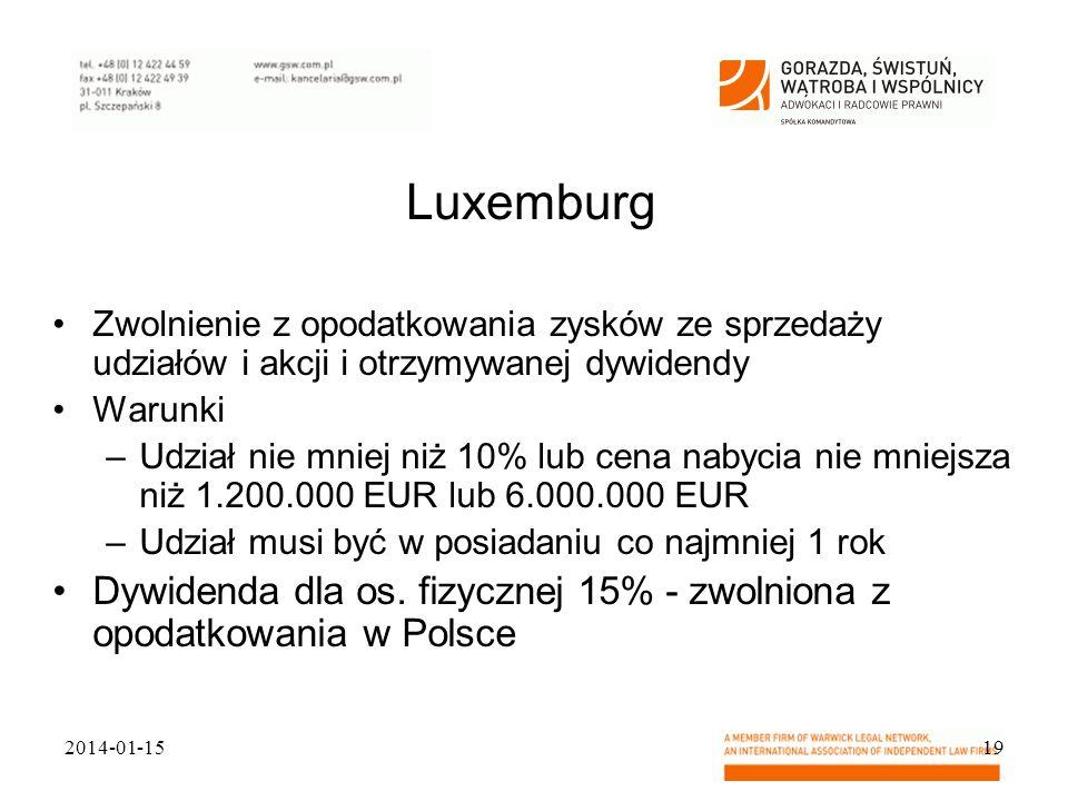 Luxemburg Zwolnienie z opodatkowania zysków ze sprzedaży udziałów i akcji i otrzymywanej dywidendy Warunki –Udział nie mniej niż 10% lub cena nabycia