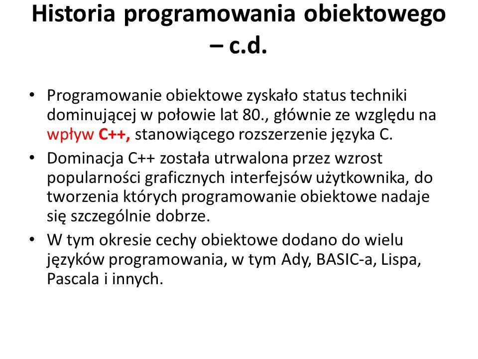 Historia programowania obiektowego – c.d. Programowanie obiektowe zyskało status techniki dominującej w połowie lat 80., głównie ze względu na wpływ C