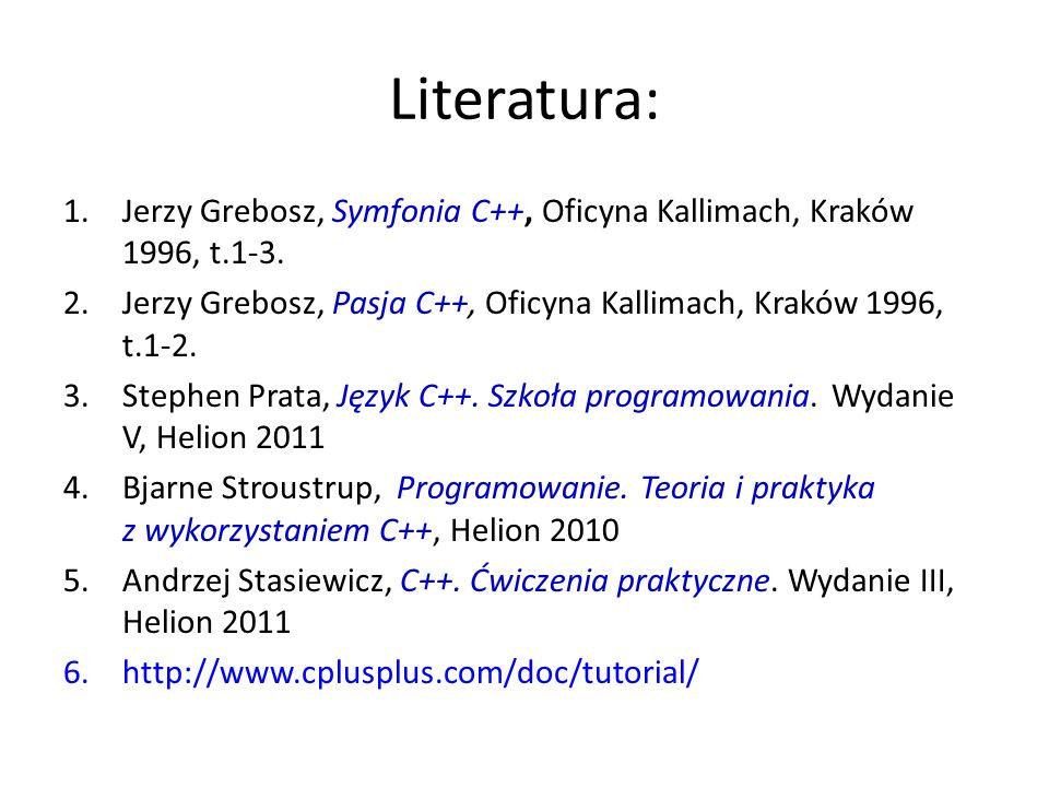 Literatura: 1.Jerzy Grebosz, Symfonia C++, Oficyna Kallimach, Kraków 1996, t.1-3. 2.Jerzy Grebosz, Pasja C++, Oficyna Kallimach, Kraków 1996, t.1-2. 3