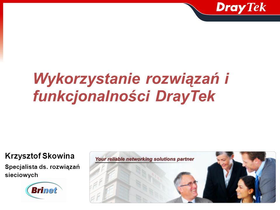 Wykorzystanie rozwiązań i funkcjonalności DrayTek Krzysztof Skowina Specjalista ds. rozwiązań sieciowych
