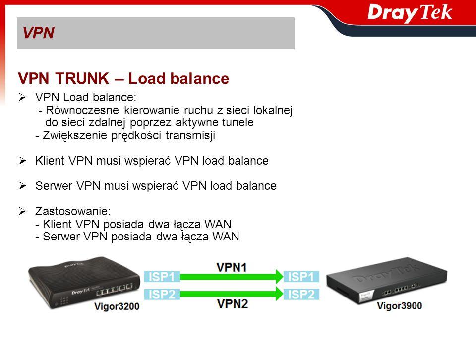 VPN VPN TRUNK – Load balance VPN Load balance: - Równoczesne kierowanie ruchu z sieci lokalnej do sieci zdalnej poprzez aktywne tunele - Zwiększenie p