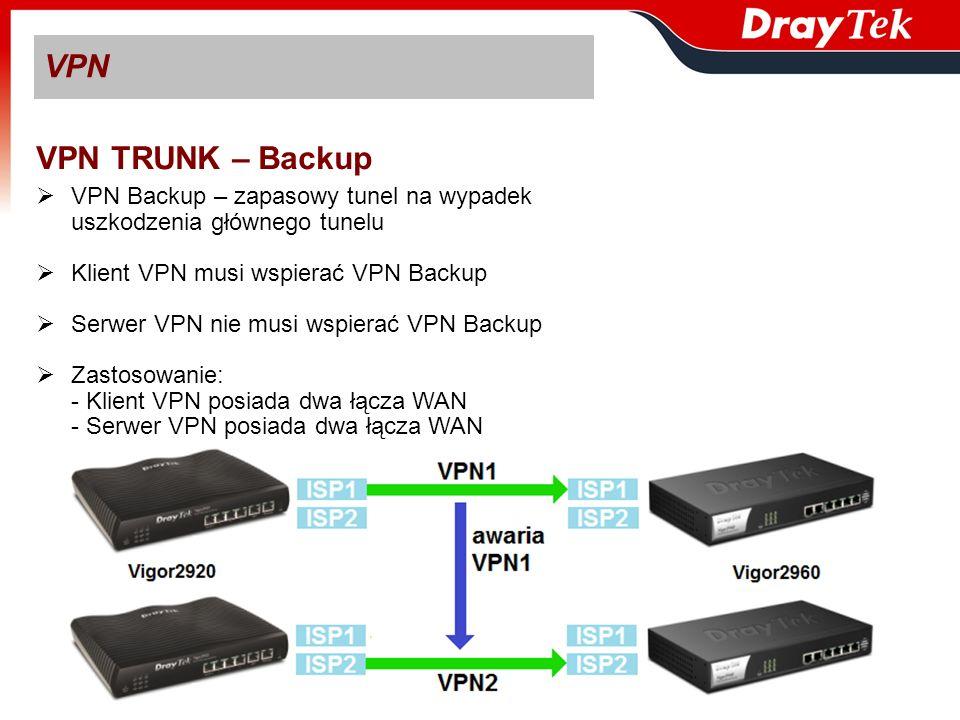 VPN VPN TRUNK – Backup VPN Backup – zapasowy tunel na wypadek uszkodzenia głównego tunelu Klient VPN musi wspierać VPN Backup Serwer VPN nie musi wspi