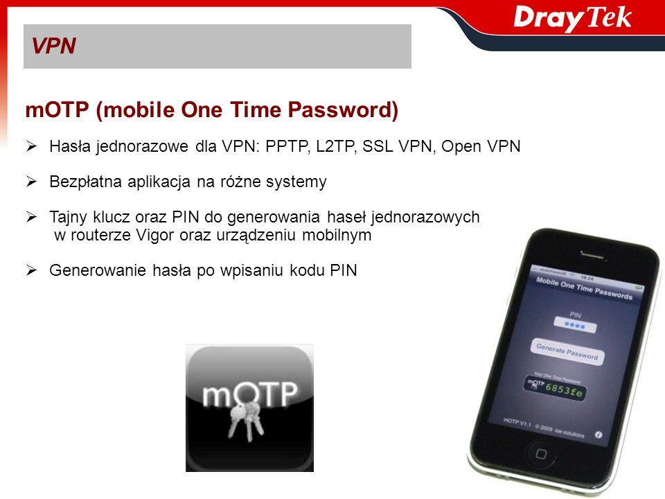 VPN mOTP (mobile One Time Password) Hasła jednorazowe dla VPN: PPTP, L2TP, SSL VPN, Open VPN Bezpłatna aplikacja na różne systemy Tajny klucz oraz PIN