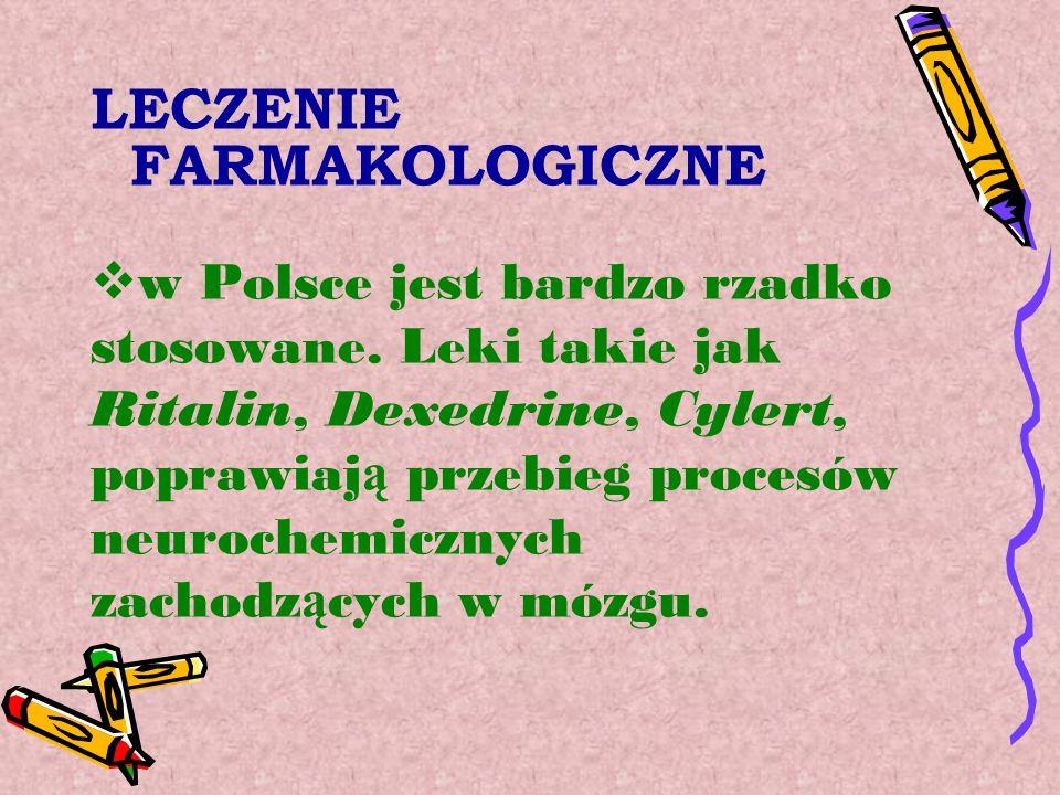 LECZENIE FARMAKOLOGICZNE w Polsce jest bardzo rzadko stosowane. Leki takie jak Ritalin, Dexedrine, Cylert, poprawiaj ą przebieg procesów neurochemiczn