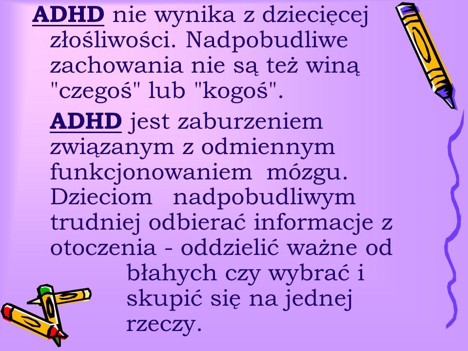 ADHD nie wynika z dziecięcej złośliwości. Nadpobudliwe zachowania nie są też winą