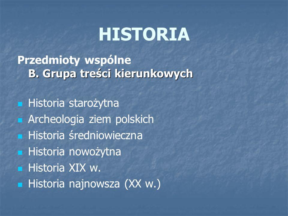 HISTORIA B. Grupa treści kierunkowych Przedmioty wspólne B. Grupa treści kierunkowych Historia starożytna Archeologia ziem polskich Historia średniowi