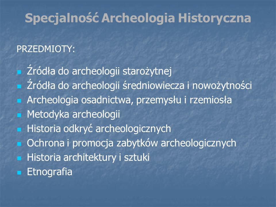 Specjalność Archeologia Historyczna PRZEDMIOTY: Źródła do archeologii starożytnej Źródła do archeologii średniowiecza i nowożytności Archeologia osadn