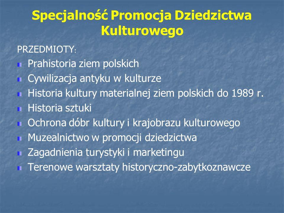 Specjalność Promocja Dziedzictwa Kulturowego PRZEDMIOTY : Prahistoria ziem polskich Cywilizacja antyku w kulturze Historia kultury materialnej ziem po