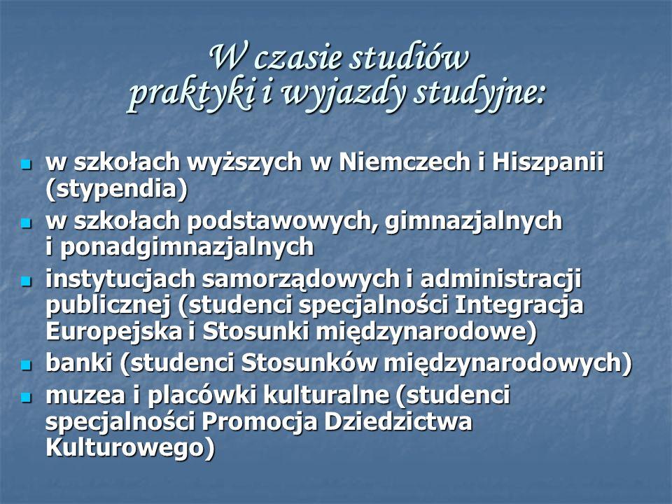 W czasie studiów praktyki i wyjazdy studyjne: w szkołach wyższych w Niemczech i Hiszpanii (stypendia) w szkołach wyższych w Niemczech i Hiszpanii (sty