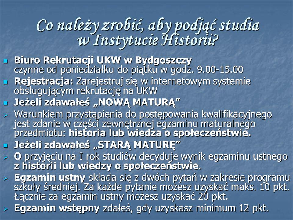 Co należy zrobić, aby podjąć studia w Instytucie Historii? Biuro Rekrutacji UKW w Bydgoszczy czynne od poniedziałku do piątku w godz. 9.00-15.00 Biuro