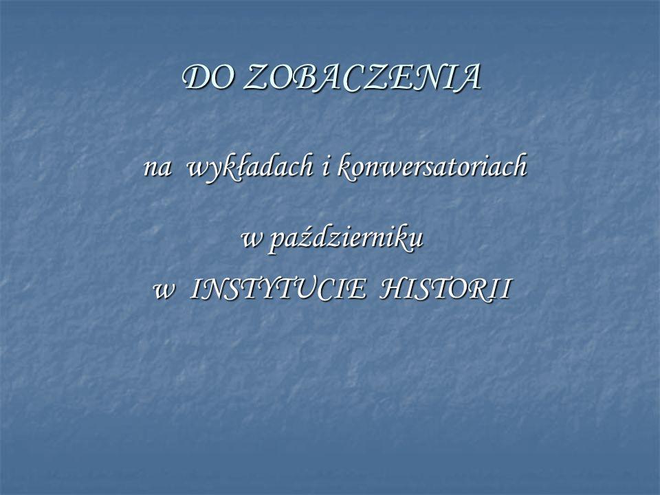 DO ZOBACZENIA na wykładach i konwersatoriach na wykładach i konwersatoriach w październiku w INSTYTUCIE HISTORII