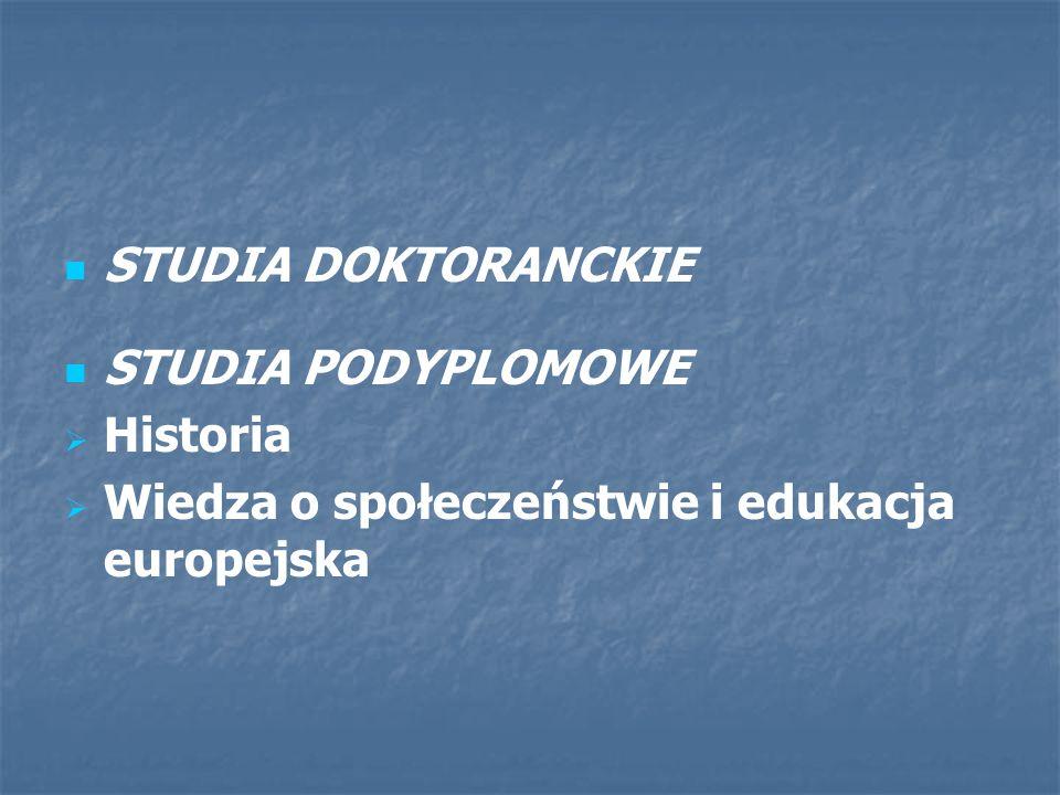 STUDIA DOKTORANCKIE STUDIA PODYPLOMOWE Historia Wiedza o społeczeństwie i edukacja europejska