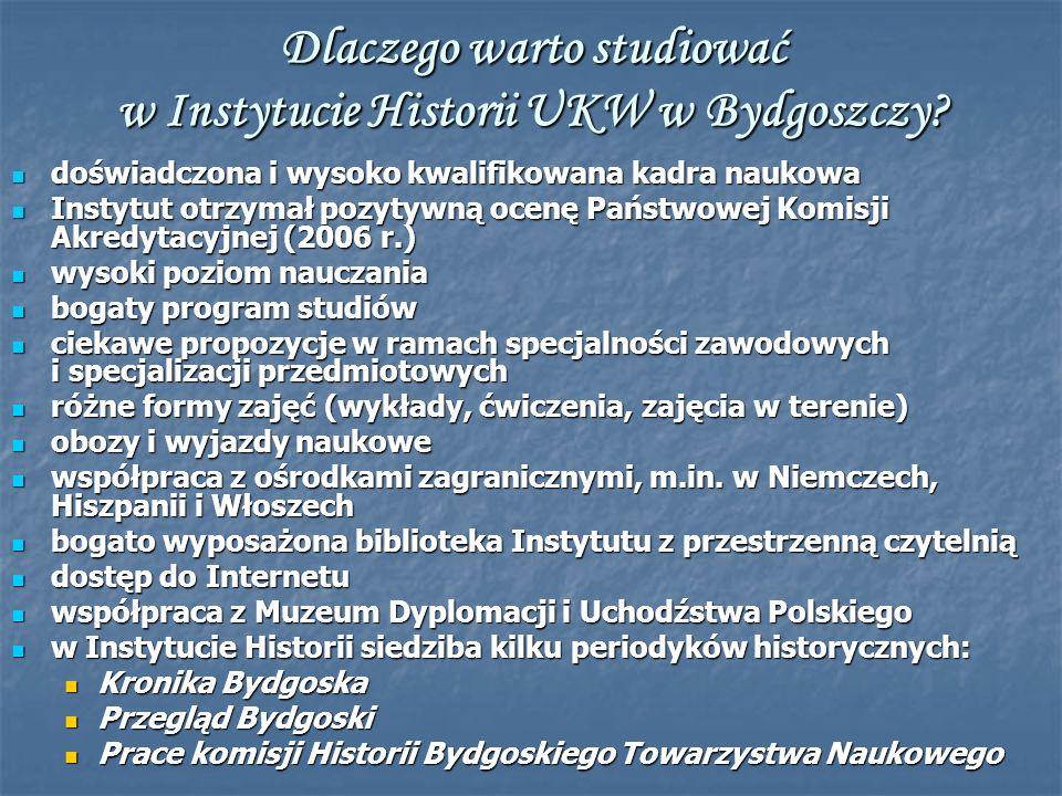 Dlaczego warto studiować w Instytucie Historii UKW w Bydgoszczy? doświadczona i wysoko kwalifikowana kadra naukowa doświadczona i wysoko kwalifikowana