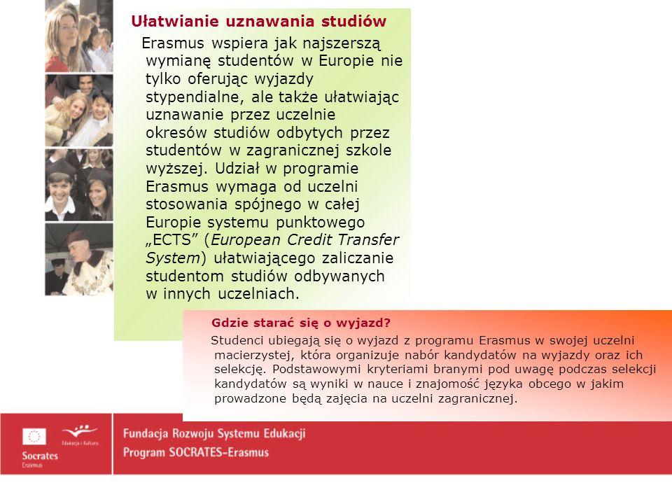 Ułatwianie uznawania studiów Erasmus wspiera jak najszerszą wymianę studentów w Europie nie tylko oferując wyjazdy stypendialne, ale także ułatwiając uznawanie przez uczelnie okresów studiów odbytych przez studentów w zagranicznej szkole wyższej.