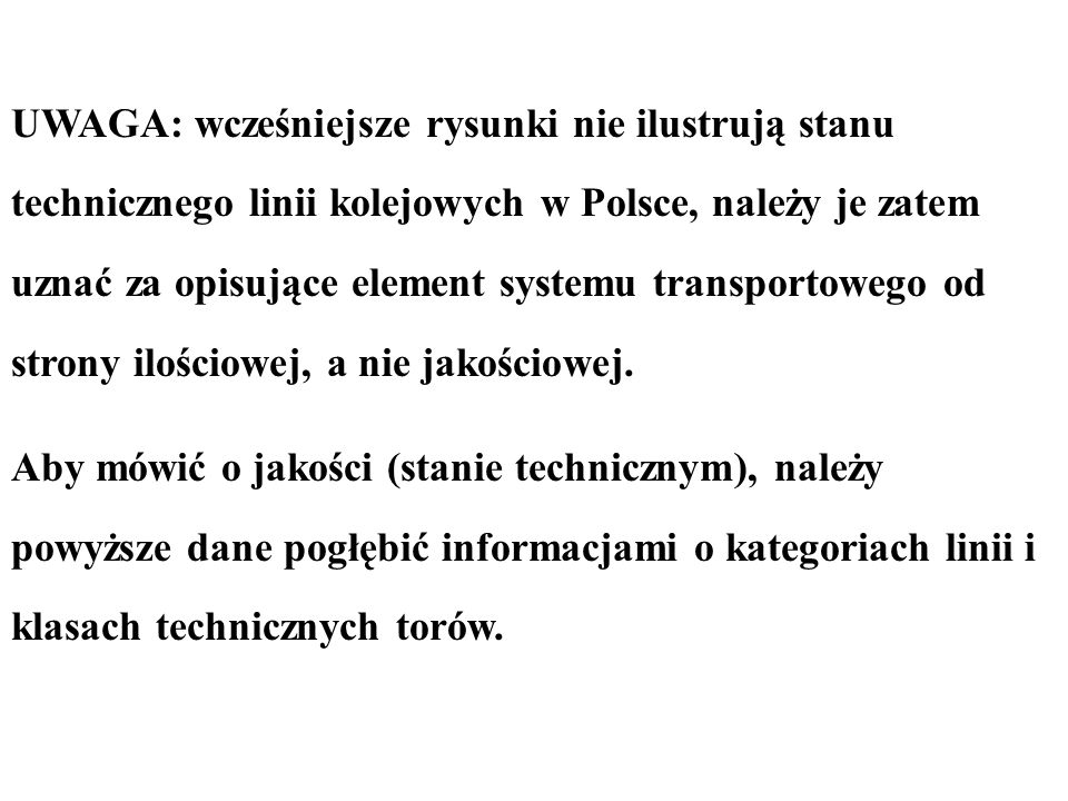 UWAGA: wcześniejsze rysunki nie ilustrują stanu technicznego linii kolejowych w Polsce, należy je zatem uznać za opisujące element systemu transportow
