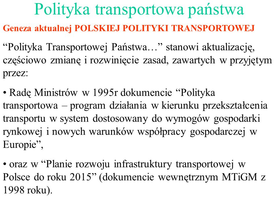 Geneza aktualnej POLSKIEJ POLITYKI TRANSPORTOWEJ Polityka Transportowej Państwa… stanowi aktualizację, częściowo zmianę i rozwinięcie zasad, zawartych