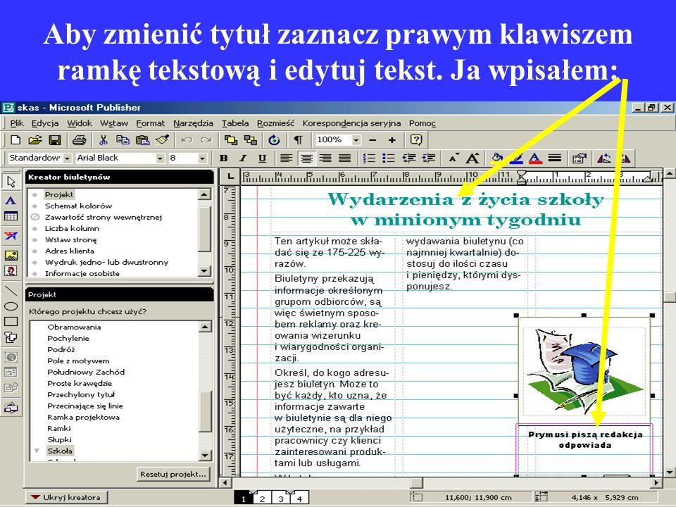 Aby zmienić tytuł zaznacz prawym klawiszem ramkę tekstową i edytuj tekst. Ja wpisałem: