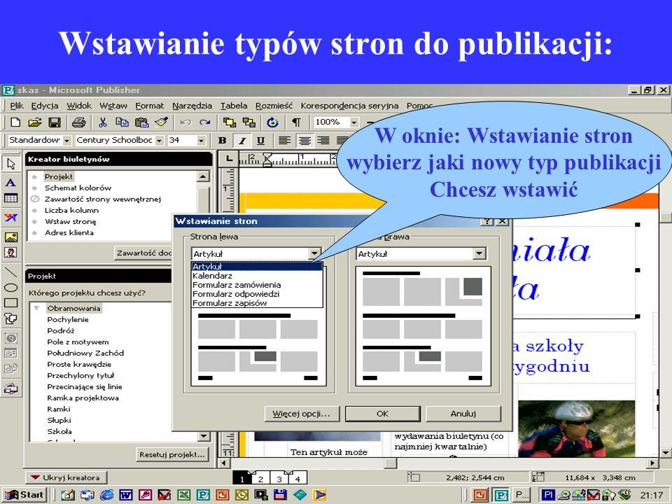 Wstawianie typów stron do publikacji: W oknie: Wstawianie stron wybierz jaki nowy typ publikacji Chcesz wstawić