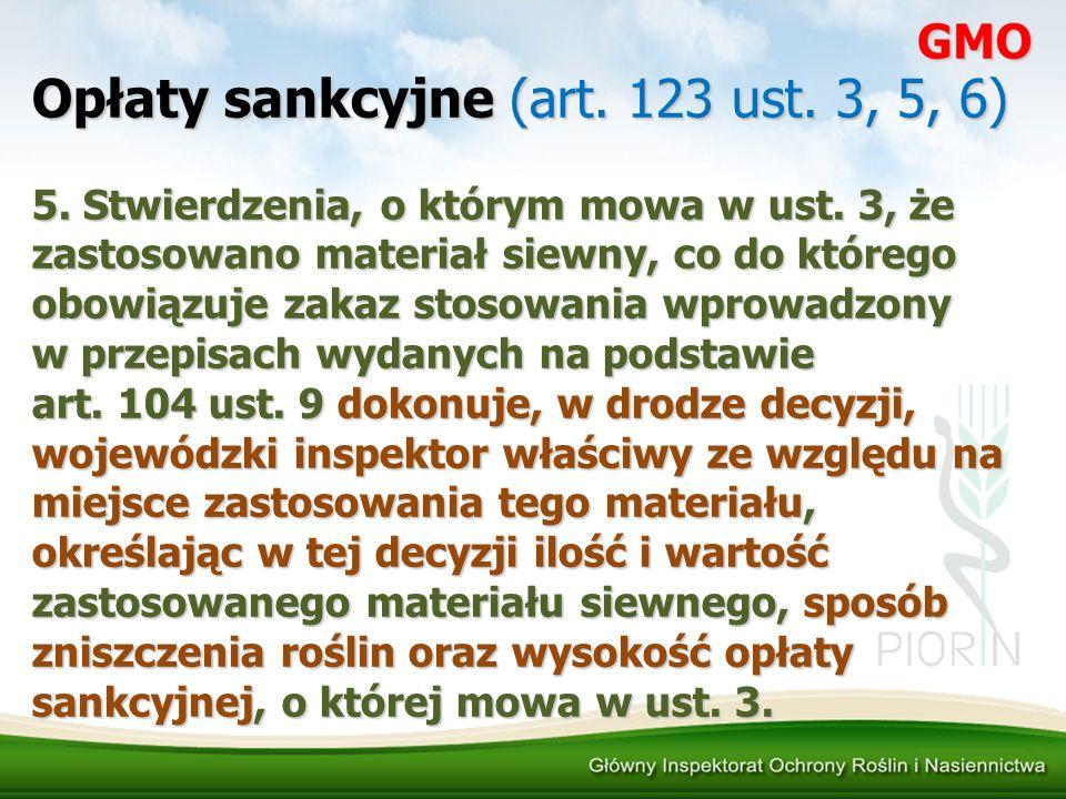 Opłaty sankcyjne (art. 123 ust. 3, 5, 6) 5. Stwierdzenia, o którym mowa w ust. 3, że zastosowano materiał siewny, co do którego obowiązuje zakaz stoso