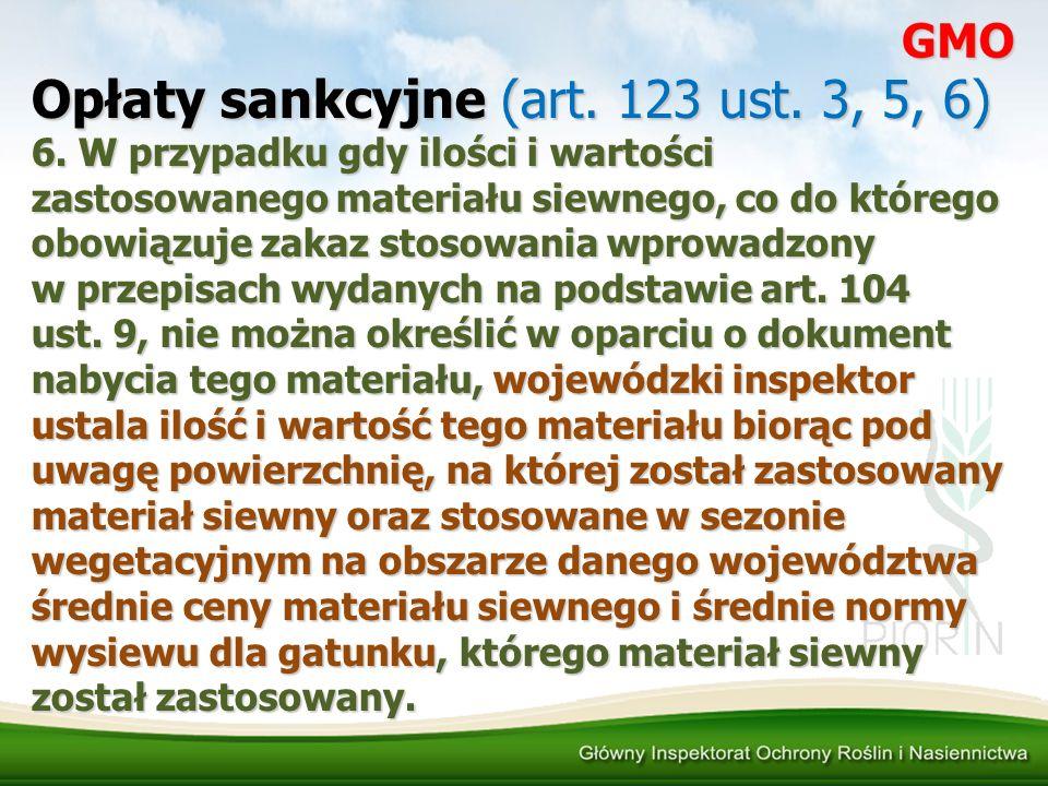Opłaty sankcyjne (art. 123 ust. 3, 5, 6) 6. W przypadku gdy ilości i wartości zastosowanego materiału siewnego, co do którego obowiązuje zakaz stosowa