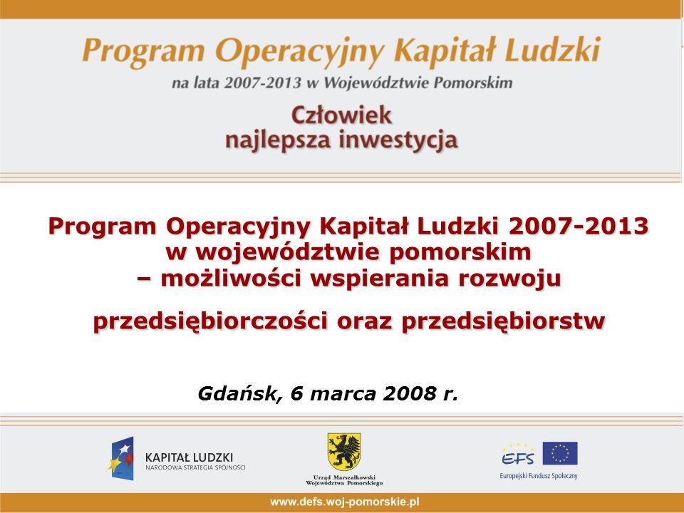 Program Operacyjny Kapitał Ludzki 2007-2013 w województwie pomorskim – możliwości wspierania rozwoju przedsiębiorczości oraz przedsiębiorstw Gdańsk, 6