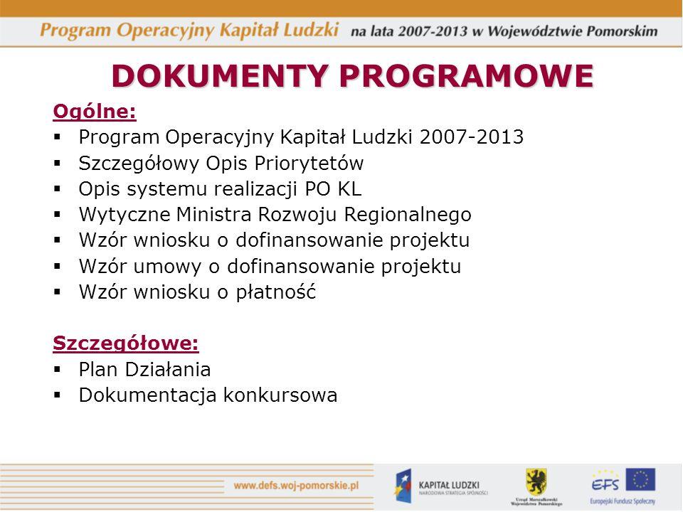 DOKUMENTY PROGRAMOWE Ogólne: Program Operacyjny Kapitał Ludzki 2007-2013 Szczegółowy Opis Priorytetów Opis systemu realizacji PO KL Wytyczne Ministra