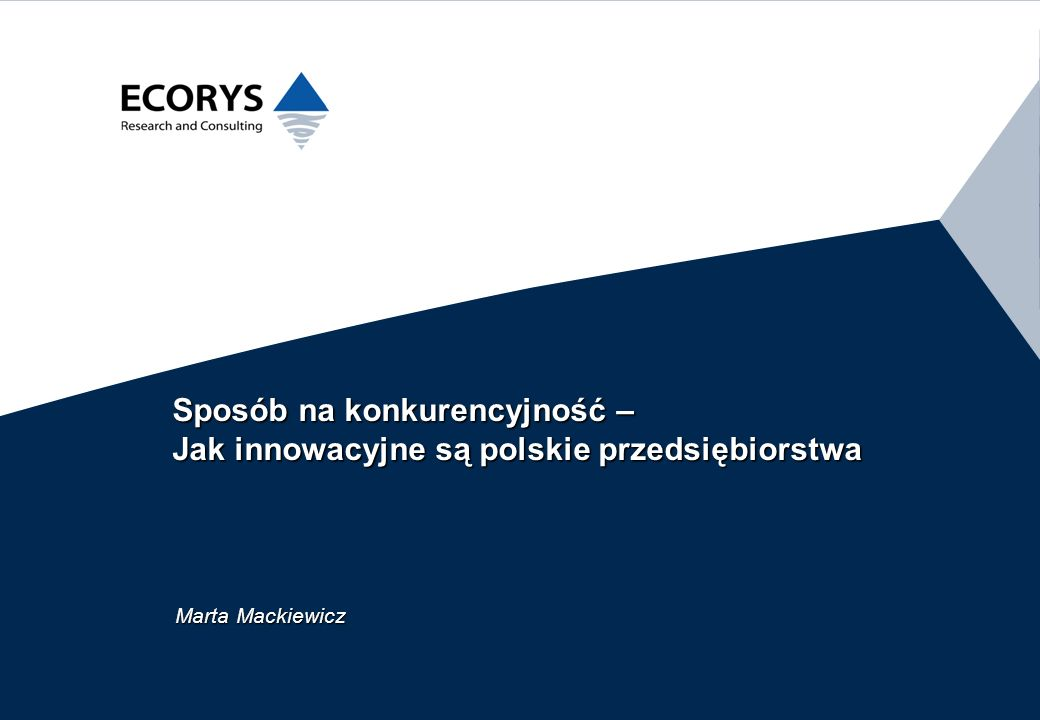 © ECORYS Polska, 15/01/2014, www.ecorys.pl 2 Cel prezentacji – udzielenie odpowiedzi na pytania: Czy działalność innowacyjna jest sposobem na podniesienie konkurencyjności polskich przedsiębiorstw.