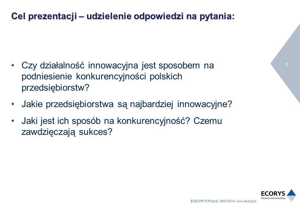 © ECORYS Polska, 15/01/2014, www.ecorys.pl 3 Struktura prezentacji Wyniki badań dotyczących innowacyjności przedsiębiorstw badanie firm w najbardziej innowacyjnych branżach - badanie ogólnopolskie (wywiady telefoniczne) badania firm na Mazowszu – badania ankietowe wnioski z Giełd Współpracy badanie firm spin-off (wywiady bezpośrednie) Wnioski z badań